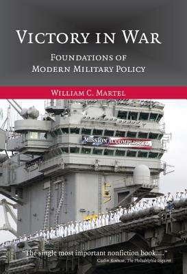 Victory in War: Foundations of Modern Military Policy - Martel, William C