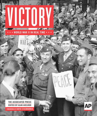 Victory: World War II in Real Time - Associated Press, and Axelrod, Alan (Editor), and Eisenhower, David (Foreword by)