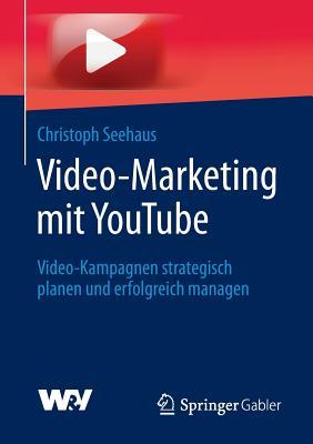 Video-Marketing Mit Youtube: Video-Kampagnen Strategisch Planen Und Erfolgreich Managen - Seehaus, Christoph