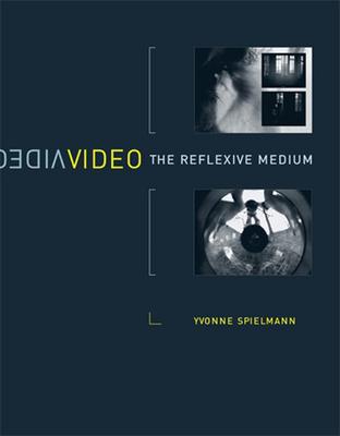 Video: The Reflexive Medium - Spielmann, Yvonne, and Malina, Roger F, PhD (Editor), and Cubitt, Sean (Editor)