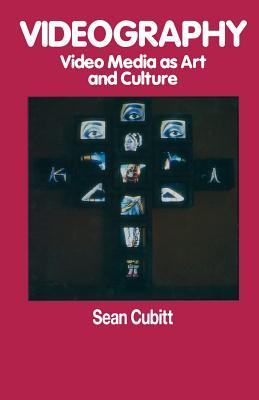 Videography: Video Media as Art and Culture - Cubitt, Sean
