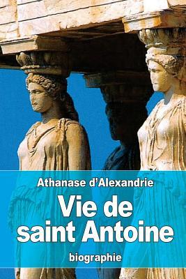 Vie de Saint Antoine - D'Alexandrie, Athanase, and Maunoury, Auguste-Francois (Translated by)