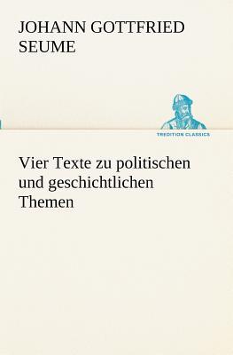 Vier Texte Zu Politischen Und Geschichtlichen Themen - Seume, Johann Gottfried