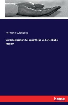 Vierteljahrsschrift Fur Gerichtliche Und Offentliche Medizin - Eulenberg, Hermann