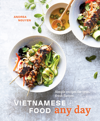 Vietnamese Food Any Day: Simple Recipes for True, Fresh Flavors [a Cookbook] - Nguyen, Andrea