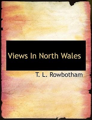 Views in North Wales - Rowbotham, T L