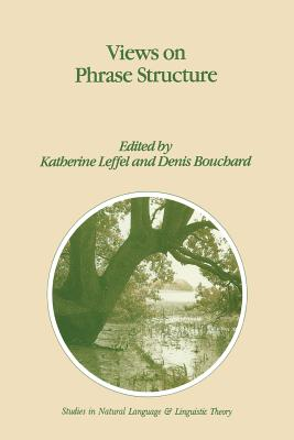 Views on Phrase Structure - Leffel, K (Editor), and Bouchard, Denis (Editor)