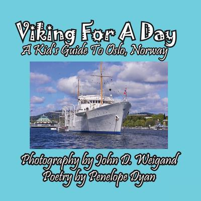 Viking for a Day, a Kid's Guide to Oslo, Norway - Weigand, John D (Photographer), and Dyan, Penelope