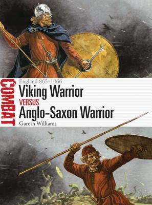 Viking Warrior Vs Anglo-Saxon Warrior: England 865-1066 - Williams, Gareth