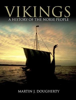 Vikings: A History of the Norse People - Dougherty, Martin J