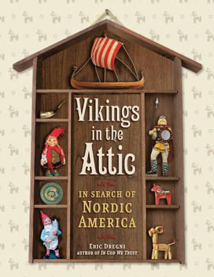 Vikings in the Attic: In Search of Nordic America - Dregni, Eric