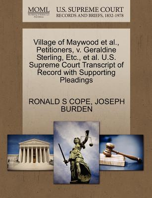 Village of Maywood et al., Petitioners, V. Geraldine Sterling, Etc., et al. U.S. Supreme Court Transcript of Record with Supporting Pleadings - Cope, Ronald S, and Burden, Joseph