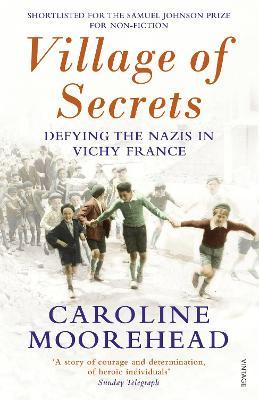 Village of Secrets: Defying the Nazis in Vichy France - Moorehead, Caroline