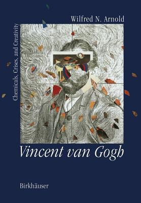 Vincent Van Gogh:: Chemicals, Crises and Creativity - Arnold