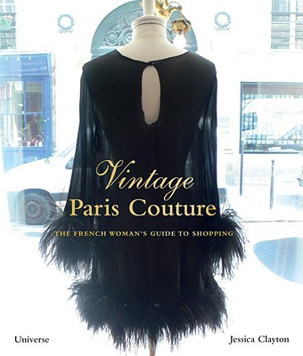 Vintage Paris Couture: The French Woman's Guide to Shopping - Clayton, Jessica