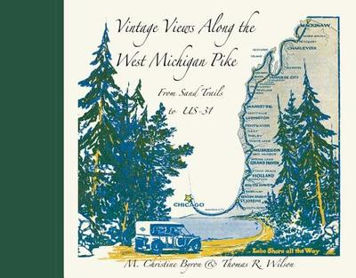 Vintage Views Along the West Michigan Pike: From Sand Trails to US-31 - Byron, M Christine, and Wilson, Thomas R