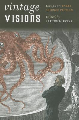 Vintage Visions: Essays on Early Science Fiction - Evans, Arthur B (Editor)