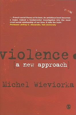 Violence: A New Approach - Wieviorka, Michel
