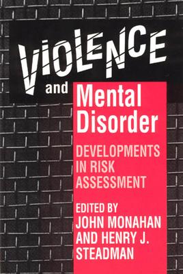 Violence and Mental Disorder: Developments in Risk Assessment - Monahan, John (Editor), and Steadman, Henry J (Editor)