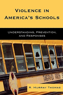 Violence in America's Schools: Understanding, Prevention, and Responses - Thomas, R Murray