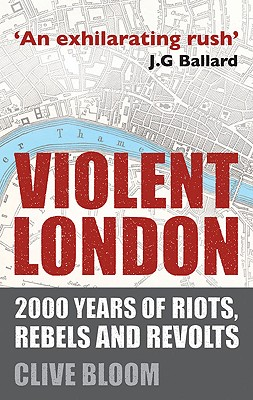 Violent London: 2000 Years of Riots, Rebels and Revolts - Bloom, C