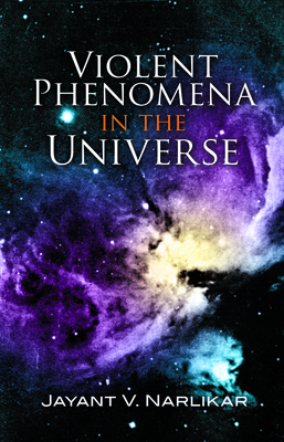 Violent Phenomena in the Universe - Narlikar, Jayant Vishnu, PhD