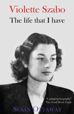 Violette Szabo: The Life That I Have - Ottaway, Susan