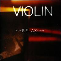 Violin for Relaxation - Anne Akiko Meyers (violin); Jon Klibonoff (piano); Jose-Luis Garcia (Asensio) (violin); Kyoko Takezawa (violin);...