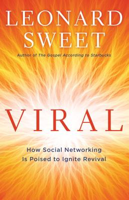 Viral: How Social Networking Is Poised to Ignite Revival - Sweet, Leonard, Dr., Ph.D.