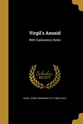 Virgil's Aeneid - Virgil (Creator), and Frieze, Henry Simmonds 1817-1889