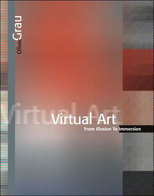 Virtual Art: From Illusion to Immersion - Grau, Oliver, and Malina, Roger F, PhD (Editor), and Cubitt, Sean (Editor)