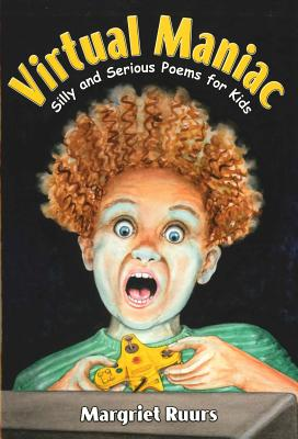 Virtual Maniac: Silly and Serious Poems for Kids - Ruurs, Margriet