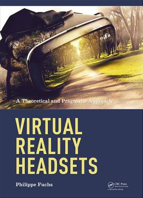 Virtual Reality Headsets - A Theoretical and Pragmatic Approach - Fuchs, Philippe
