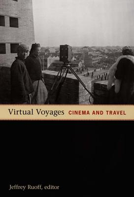 Virtual Voyages: Cinema and Travel - Ruoff, Jeffrey (Editor)