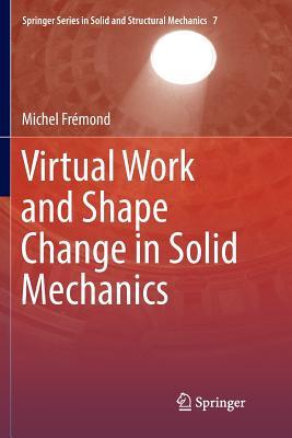 Virtual Work and Shape Change in Solid Mechanics - Fremond, Michel