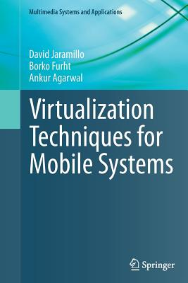 Virtualization Techniques for Mobile Systems - Jaramillo, David, and Furht, Borko, and Agarwal, Ankur