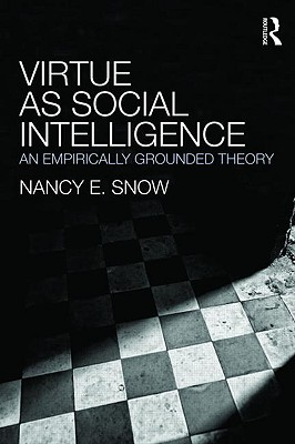 Virtue as Social Intelligence: An Empirically Grounded Theory - Snow, Nancy E