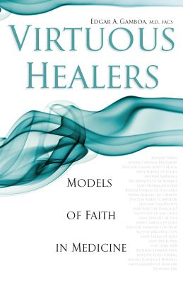 Virtuous Healers: Models of Faith in Medicine - Gamboa, Ed