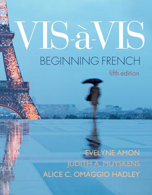 Vis-a-Vis: Beginning French - Amon, Evelyne, and Muyskens, Judith a, Professor, and Omaggio Hadley, Alice C