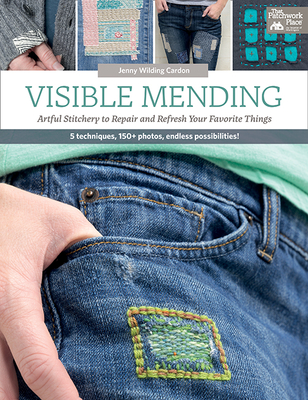 Visible Mending: Artful Stitchery to Repair and Refresh Your Favorite Things - Cardon, Jenny Wilding