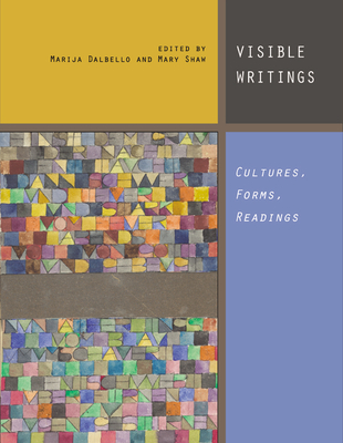 Visible Writings: Cultures, Forms, Readings - Dalbello, Marija (Introduction by), and Shaw, Mary (Introduction by), and Brotherston, James Gordon (Contributions by)