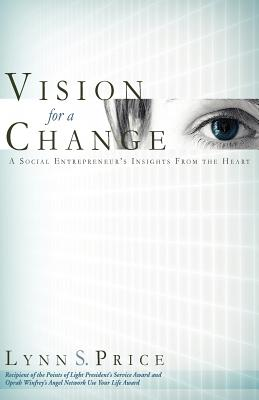 Vision for a Change: A Social Entrepreneur's Insights from the Heart - Price, Lynn S
