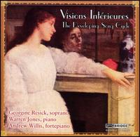 Visions Intérieures: The Developing Song Cycle - Andrew Willis (fortepiano); Georgine Resick (soprano)