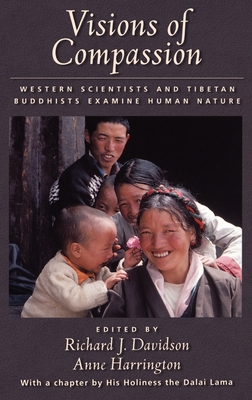Visions of Compassion: Western Scientists and Tibetan Buddhists Examine Human Nature - Davidson, Richard J, PhD (Editor), and Harrington, Anne (Editor)