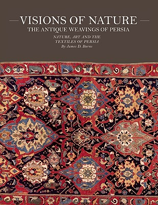 Visions of Nature: The Antique Weavings of Persia - Burns, James D