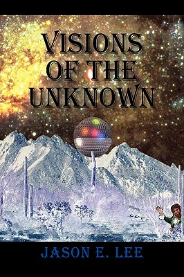 Visions of the Unknown - Lee, Jason E