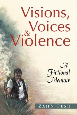 Visions, Voices & Violence: A Fictional Memoir - Pesh, Zahn