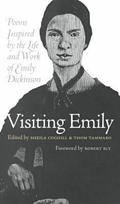 Visiting Emily: Poems Inspired by the Life and Work of Emily Dickinson - Coghill, Sheila (Editor), and Tammaro, Thom (Editor), and Bly, Robert W (Foreword by)