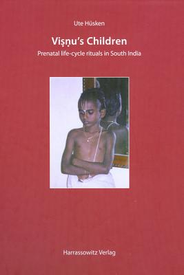 Visnu's Children: Prenatal Life-Cycle Rituals in South India - Husken, Ute, and Sweetman, Will (Translated by), and Kruger, Manfred