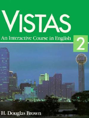 Vistas: An Interactive Course in English - Brown, Douglas, and Brown, H Douglas